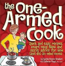The One-Armed Cook: Quick and Easy Recipes, Smart Meal Plans, and Savvy Advice f