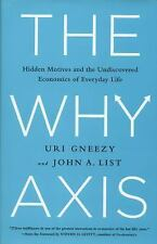 The Why Axis : Hidden Motives and the Undiscovered Economics of Everyday Life...
