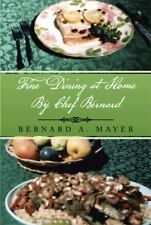 Fine Dining at Home by Chef Bernard by Bernard A. Mayer (2013, Hardcover)
