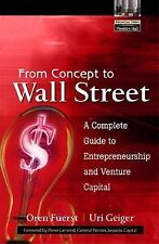 From Concept to Wall Street: A Complete Guide to Entrepreneurship and Venture Ca