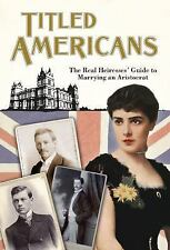 Titled Americans, 1890: A list of American ladies who have married foreigners of