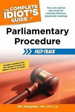 The Complete Idiot's Guide to Parliamentary Procedure Fast-Track, Slaughter, Jim