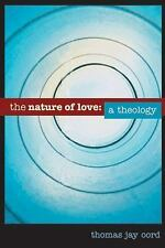 The Nature of Love : A Theology by Thomas Jay Oord (2010, Paperback)