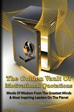 The Golden Vault of Motivational Quotations : Timeless Words of Wisdom from...