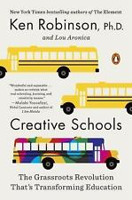 Creative Schools : The Grassroots Revolution That's Transforming Education by...