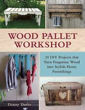Wood Pallet Workshop : 20 DIY Projects That Turn Forgotten Wood into Stylish...