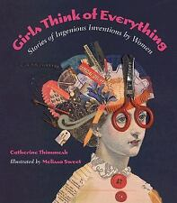 Girls Think of Everything : Stories of Ingenious Inventions by Women by...