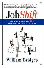 Jobshift: How To Prosper In A Workplace Without Jobs .. Bridges, William