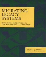 Morgan Kaufmann Series in Data Management System: Migrating Legacy Systems :...