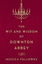 The Wit and Wisdom of Downton Abbey by Jessica Fellowes (2015, Hardcover)