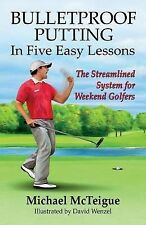 Bulletproof Putting in Five Easy Lessons : The Streamlined System for Weekend...