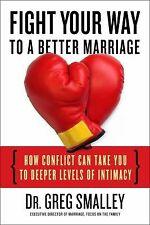 Fight Your Way to a Better Marriage: How Healthy Conflict Can Take You-ExLibrary