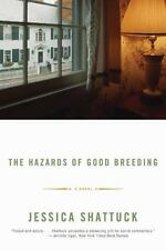 The Hazards of Good Breeding: A Novel Shattuck, Jessica Paperback