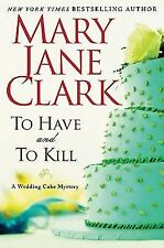 To Have and to Kill Bk. 1 by Mary Jane Clark (2010, Hardcover)