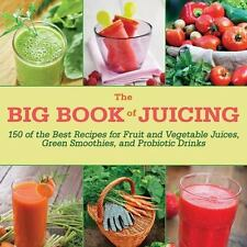 The Big Book of Juicing: 150 of the Best Recipes for Fruit and Vegetable Juices,
