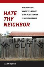 Hate Thy Neighbor: Move-In Violence and the Persistence of Racial Segr-ExLibrary