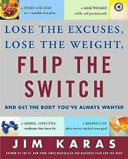 Flip the Switch : Lose the Excuses, Lose the Weight, and Get the Body You've Alw