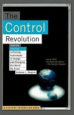The Control Revolution : How the Internet Is Putting Individuals in Charge...