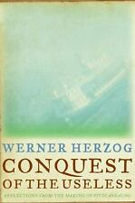 Conquest of the Useless: Reflections from the Making of Fitzcarraldo by Herzog,