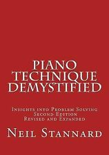Piano Technique Demystified Second Edition Revised and Expanded : Insights...