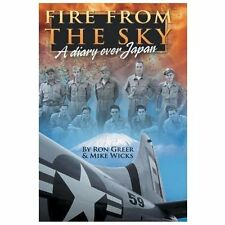 Fire from the Sky : A Diary over Japan by Ron Greer and Mike Wicks (2013,...
