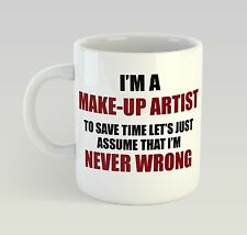 Never Wrong Make-Up Artist Mug Funny Birthday Novelty Gift Mua