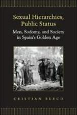 Sexual Hierarchies, Public Status: Men, Sodomy, and Society in Spain's Golden Ag