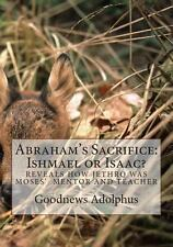 Abraham's Sacrifice: Ishmael or Isaac? by Goodnews Adolphus (2011, Paperback,...