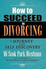 How to Succeed in Divorcing : A Journey for Self Discovery by Mi Sook Park...