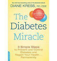 The Diabetes Miracle : 3 Simple Steps to Prevent and Control Diabetes and...