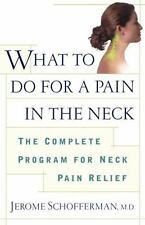 What to do for a Pain in the Neck : The Complete Program for Neck Pain Relief, J