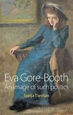 Eva Gore-Booth : An Image of Such Politics by Sonja Tiernan (2012, Paperback)