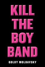 Kill the Boy Band by Moldavsky, Goldy