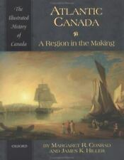 Atlantic Canada: A Region in the Making (Illustrated History of Canada)