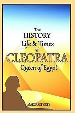 The History, Life and Times of Cleopatra, Queen of Egypt by Margaret Grey...