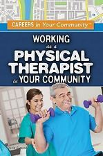 Careers in Your Community: Working As a Physical Therapist in Your Community...