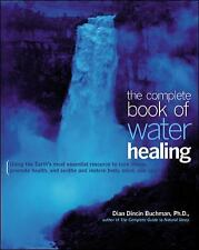 The Complete Book of Water Healing by Buchman, Dian