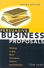 Persuasive Business Proposals: Writing to Win More Customers, Clients, and Cont