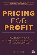 Pricing for Profit : How to Develop a Powerful Pricing Strategy for Your...