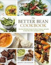 The Better Bean Cookbook : More Than 160 Modern Recipes for Beans, Chickpeas,...
