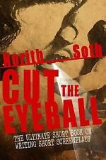 Cut The Eyeball: The Ultimate Short Book on Writing Short Screenplays