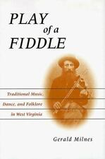 Play of a Fiddle: Traditional Music, Dance, and Folklore in West Virgi-ExLibrary