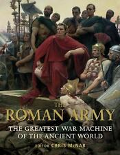 The Roman Army: The Greatest War Machine of the Ancient World General Military