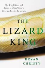 The Lizard King: The True Crimes and Passions of the World's Greatest Reptile Sm