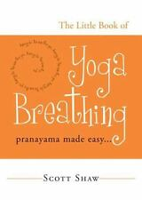 The Little Book of Yoga Breathing: Pranayama Made Easy. . . by Shaw, Scott