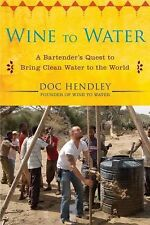 Wine to Water:A Bartender's Quest to Bring Clean Water to the World by Doc...NEW