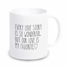 """Tasse """"Every love story is so wonderful. But our is my favorite.""""  Valentinstag"""