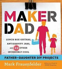 Maker Dad: Lunch Box Guitars, Antigravity Jars, and 22 Other Incredibly Cool Fat