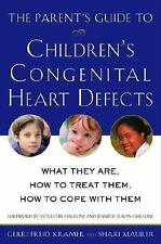 The Parent's Guide to Children's Congenital Heart Defects: What They Are, How to