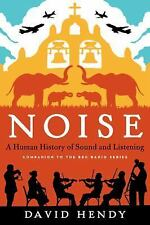 Noise: A Human History of Sound and Listening by Hendy, David